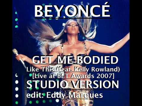 Beyoncé - Get Me Bodied & Like This (feat Kelly Rowland BET Awards STUDIO VERSION Edit Eddy Marques)