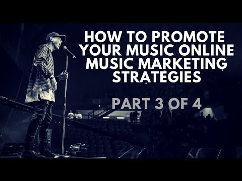 How To Promote Your Music Online & Music Marketing Strategies Part 3 of 4