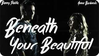 Beneath Your Beautiful - Labrinth ft. Emeli Sande Cover (Danny Padilla & Annie Bardonski)