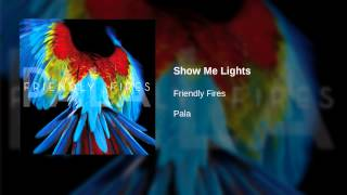 Friendly Fires - Show Me Lights YouTube Videos