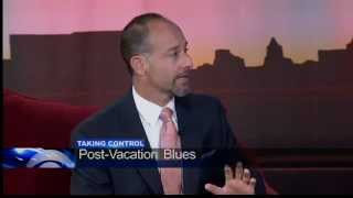 Taking Control  Post vacation blues - CBS 42