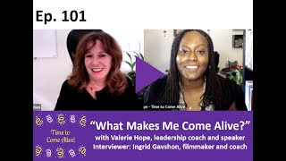 "Time to Come Alive: ""What Makes Me Come Alive?"" with Valerie Hope, Guest Interviewer: Ingrid Gavshon"