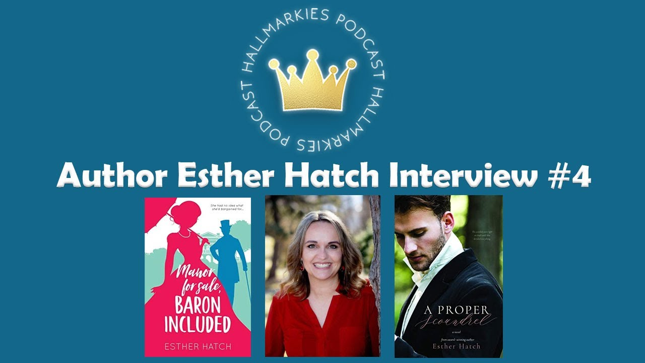Author Esther Hatch Interview #4 (A PROPER SCOUNDREL, MANOR FOR SALE BARON INCLUDED)