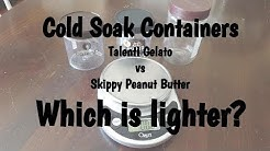 Backpacking Cold Soak Containers...Weight of a Talenti Gelato container vs Skippy Peanut Butter Jar