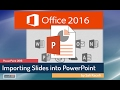 - PowerPoint 2016 Tutorial: Reusing, Importing Slides from Another Presentation p5 of 30