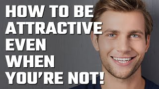 😳 How to become Attractive... even if you're not Good Looking!