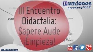 UNICOOS - III Encuentro Didactalia, Sapere aude, !Empieza!
