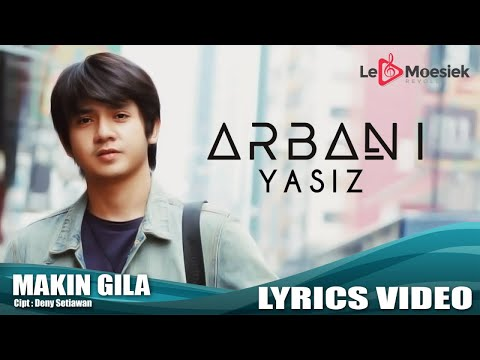 Arbani Yasiz - Makin Gila (Official Lyrick Video)