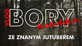 ŁokVlog #5 Bory Tucholskie ze znanym jutuberem ;)