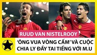 Ruud van Nistelrooy – 'Ông Vua Vòng Cấm Địa' Và Cuộc Chia Ly Đầy Tai Tiếng Với Manchester United