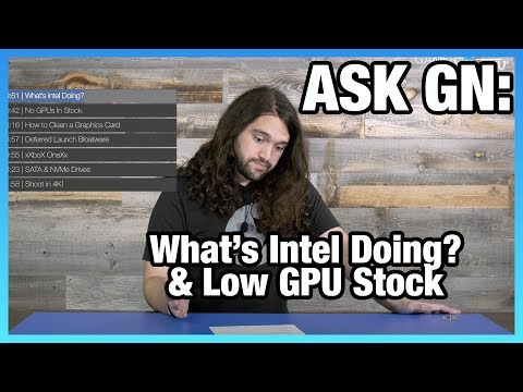 Ask GN 52: What's Intel Doing? Low GPU Stock, Clean a GPU