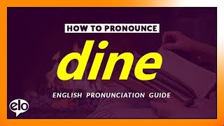 How to pronounce / say dine what is the meaning definition of learn or speak english words and expand your vocabulary. practice ...