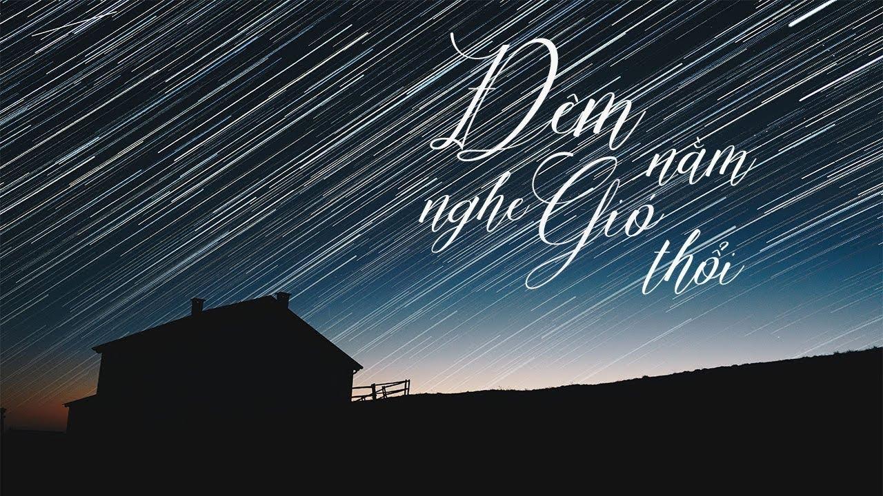 Đêm Nằm Nghe Gió Thổi – Văn Học Tuổi Xanh 13.08.2017 – Truyện Ngắn Hay Nhất