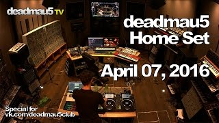 Deadmau5 @ Home Set - April 07, 2016 [04/07/2016]