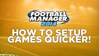 FM Basics - Setting up new games faster | Football Manager 2014