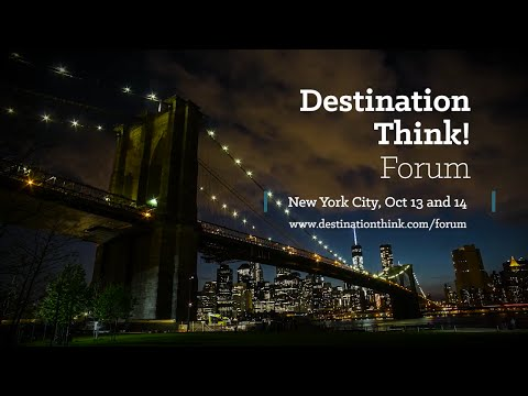 Destination Think! Forum: Destination marketers address their greatest challenges