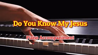 DO YOU KNOW MY JESUS? - PIANO ACCOMPANIMENT
