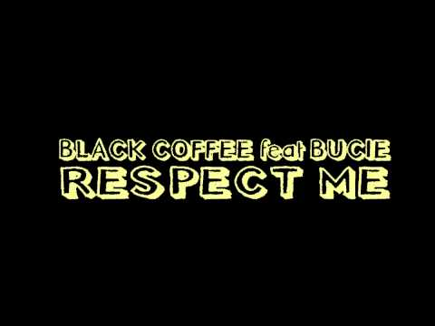 BLACK COFFEE feat Bucie - Respect me