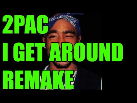 Remaking 2Pac - I Get Around