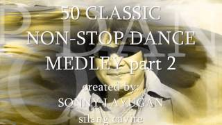 """50 CLASSIC NON-STOP DANCE MEDLEY part 2 """"sonny layugan"""""""