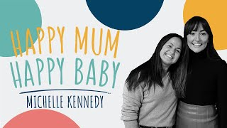 Michelle Kennedy | HAPPY MUM, HAPPY BABY: THE PODCAST