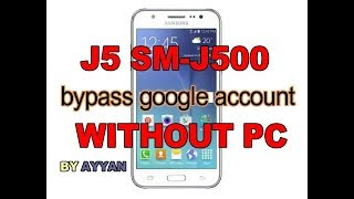 Samsung Galaxy J5 J500F - How to bypass Google account without pc