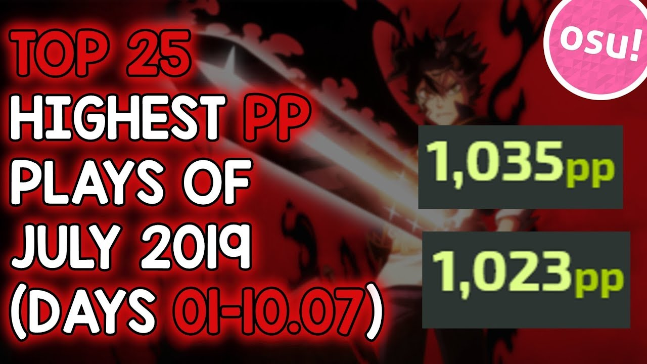 TOP 25 HIGHEST PP PLAYS OF JULY 2019 (DAYS 01-10 07) (osu!)