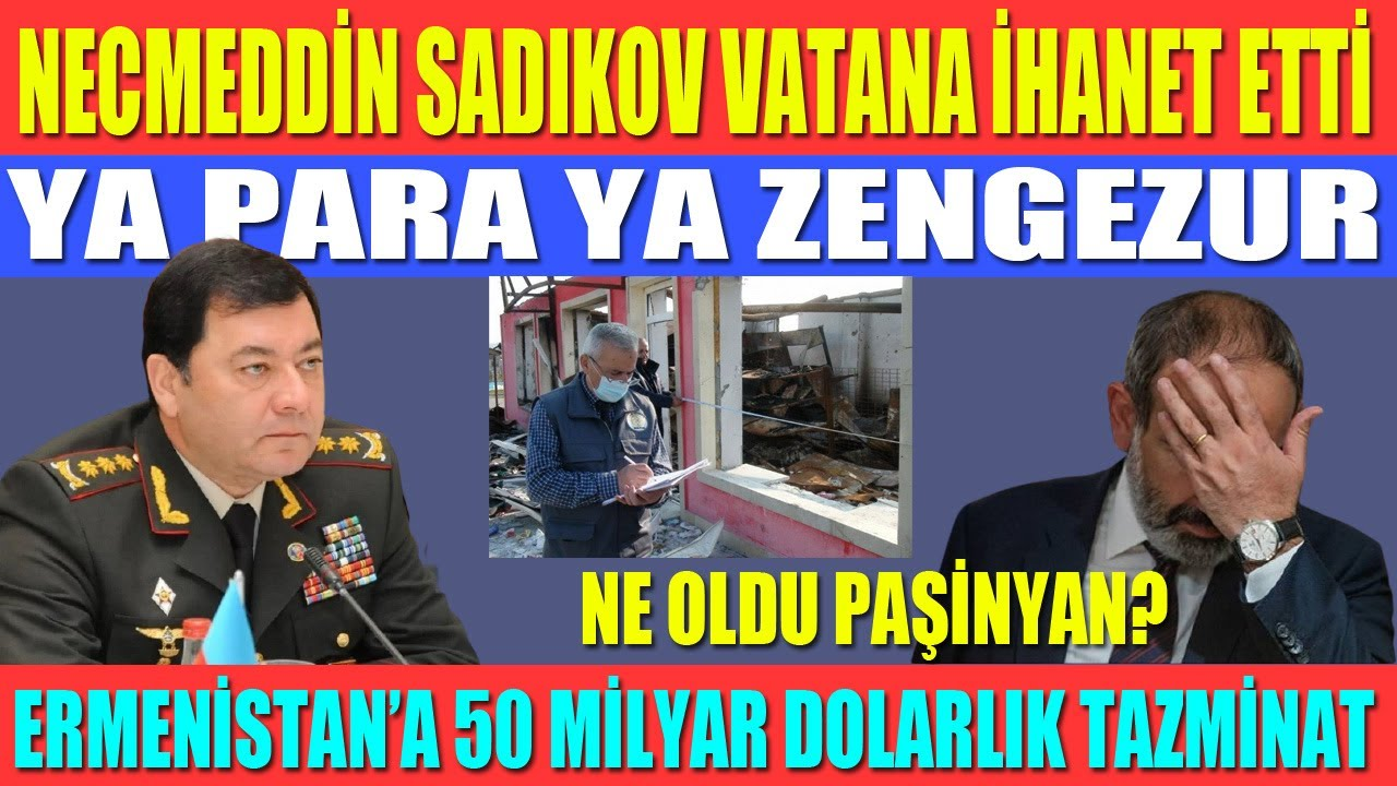 NECMEDDİN SADIKOV VATANA İHANET ETTİ / YA PARA YA ZENGEZUR/ERMENİSTAN'A 50 MİLYAR