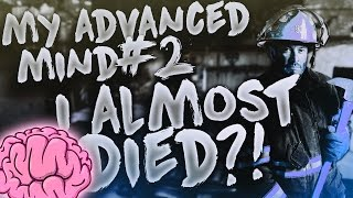 I ALMOST DIED?! - My Advanced Mind #2