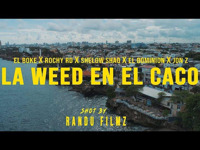 El Boke X Rochy RD X Shelow Shaq X Ele A El Dominio X Jon Z - La Weed En El Caco (Official Video)