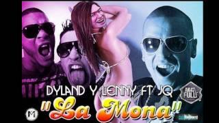 Dyland & Lenny Ft. JQ The 1 Contender  La Mona (ORIGUINAL) 2011 (COMPLETA)