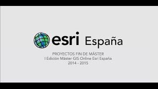 Proyectos Fin de Máster: I Edicion Master GIS Online Esri Espana