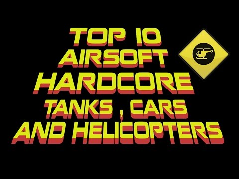 Top 10 Hardcore Airsoft - Tanks / Cars / Helicopters