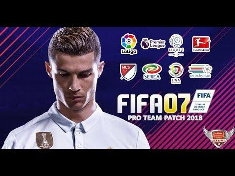 احدث باتشات FIFA 07 لموسم 2017/2018 باتش Pro Team Patch 2018 باخر الانتقالات واقوى الاضافات