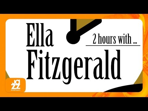 2 Hours With Ella Fitzgerald (My One and Only, Love is Here to Stay, Oh Lady Be Good and more!)