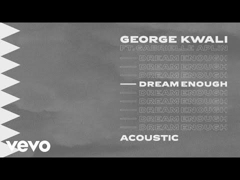 George Kwali - Dream Enough (Acoustic) ft. Gabrielle Aplin