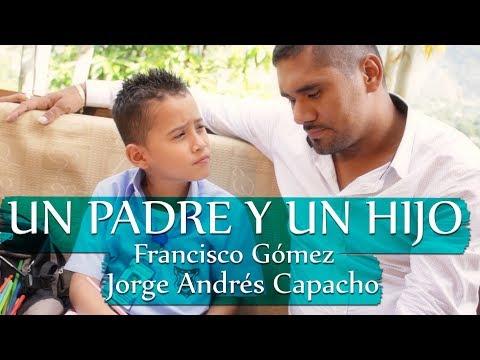 Un padre y un Hijo - Francisco Gómez (Video Oficial)