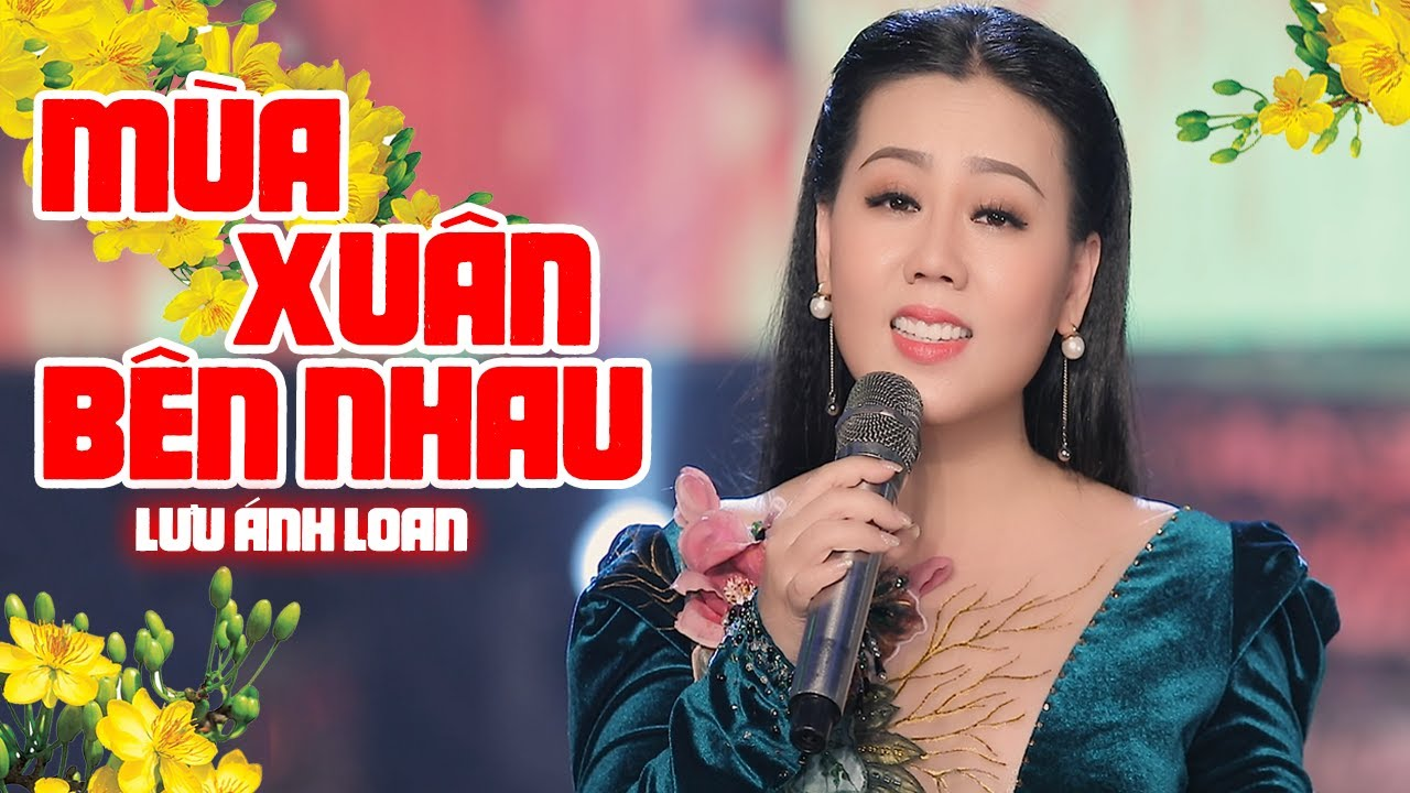Mùa Xuân Bên Nhau | Lưu Ánh Loan | MV OFFICIAL