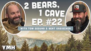 Ep. 22   2 Bears 1 Cave W/ Tom Segura & Bert Kreischer