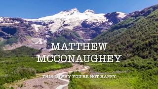 Matthew McConaughey - This Is Why You're Not Happy