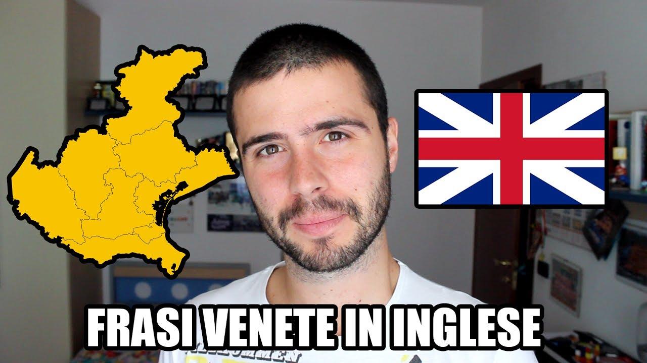 Frasi Venete Tradotte In Inglese Youtube