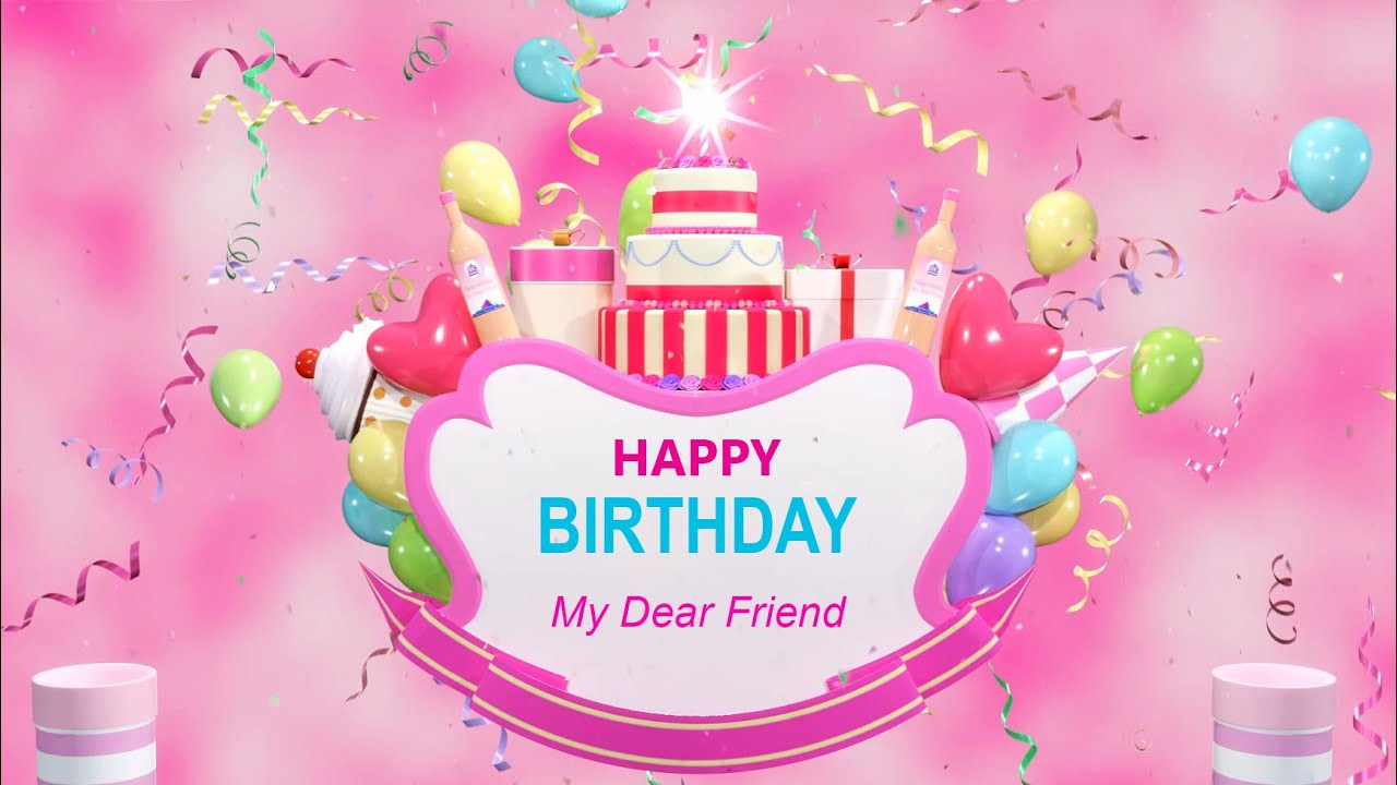 Happy Birthday Song My Dear Friend Amazing Beautiful And Colorful Birthday Greeting Animation Youtube