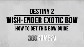 Destiny 2 Wish-Ender Exotic Bow Guide - How to get the Wish-Ender Bow - Exotic Quest Guide