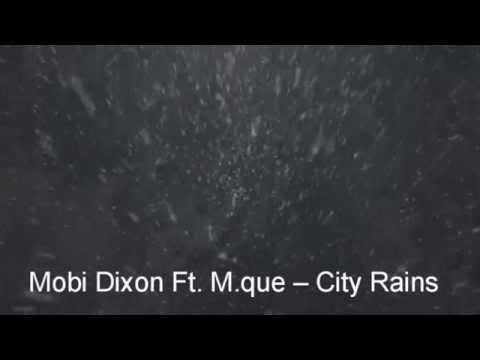 Mobi Dixon Ft  M que  – City Rains  Lyrics