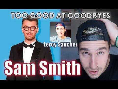 SAM SMITH - TOO GOOD AT GOODBYES | Leroy...