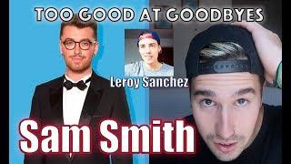SAM SMITH - TOO GOOD AT GOODBYES | Leroy Sanchez | Reacción