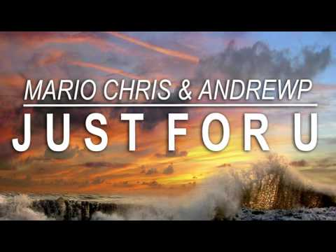Mario Chris & AndrewP - Just For U (Original Mix)