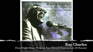 Ray Charles - First Night Alone Without You (Toro & Tony Loreto SS Remix).mov