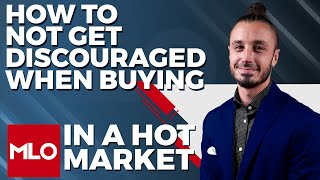 Hot Real Estate Market, How to NOT Get Discouraged as a Home Buyer 2021