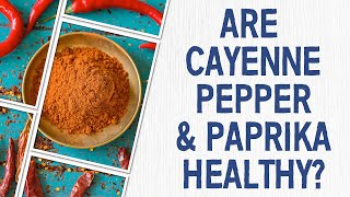 About Cayenne Pepper and Paprika